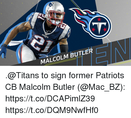 Memes, Patriotic, and 🤖: Pa)  MALCOLM BUTLER .@Titans to sign former Patriots CB Malcolm Butler (@Mac_BZ): https://t.co/DCAPimlZ39 https://t.co/DQM9NwfHf0