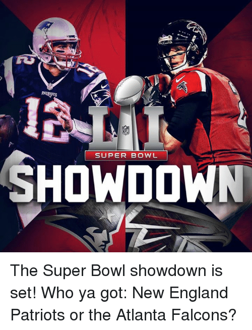Atlanta Falcons, England, and Memes: PA  SUPER BOWL  SHOWDOWN The Super Bowl showdown is set! Who ya got: New England Patriots or the Atlanta Falcons?