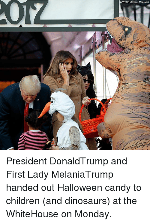 Candy, Children, and Halloween: /Pablo Martinez Monsivais President DonaldTrump and First Lady MelaniaTrump handed out Halloween candy to children (and dinosaurs) at the WhiteHouse on Monday.