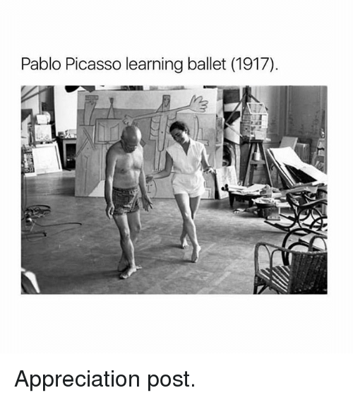 Ironic, Pablo Picasso, and Picasso: Pablo Picasso learning ballet (1917) Appreciation post.