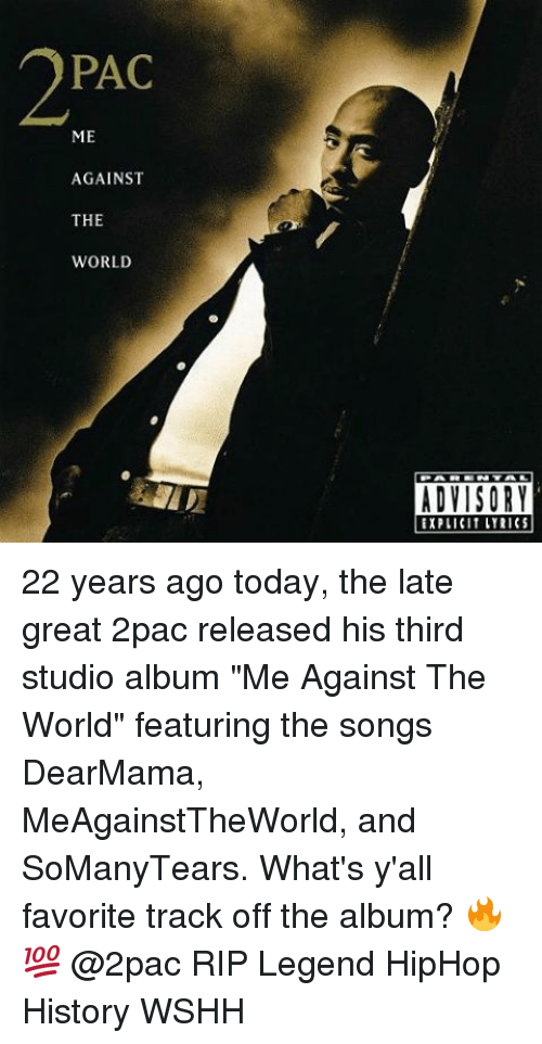 """studio albums: PAC  ME  AGAINST  THE  WORLD  ADVISORY  EXPLICIt LYRICS 22 years ago today, the late great 2pac released his third studio album """"Me Against The World"""" featuring the songs DearMama, MeAgainstTheWorld, and SoManyTears. What's y'all favorite track off the album? 🔥💯 @2pac RIP Legend HipHop History WSHH"""