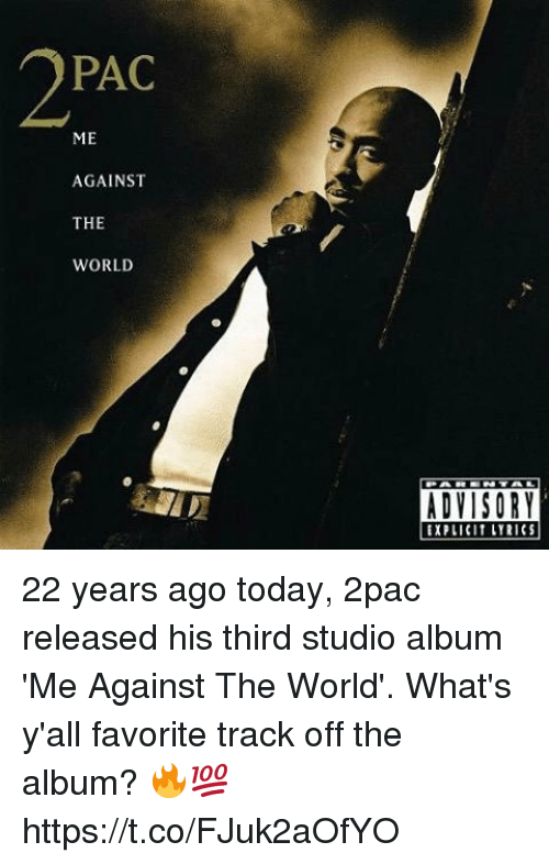 studio albums: PAC  ME  AGAINST  THE  WORLD  ADVISORY  EXPLICIT LYRICS 22 years ago today, 2pac released his third studio album 'Me Against The World'. What's y'all favorite track off the album? 🔥💯 https://t.co/FJuk2aOfYO