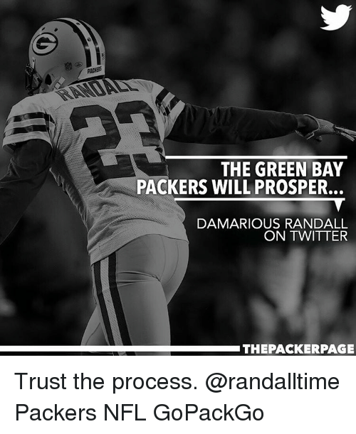 packer: PACERS  THE GREEN BAY  PACKERS WILL PROSPER.  DAMARIOUS RANDALL  ON TWITTER  THE PACKER PAGE Trust the process. @randalltime Packers NFL GoPackGo