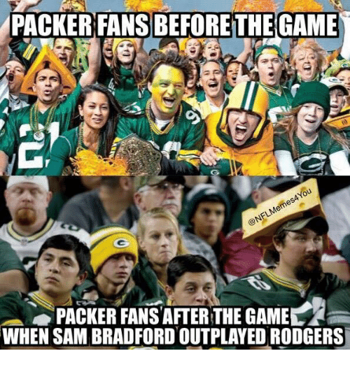 Packer Fans: PACKER FANSBEFORETHE GAME  PACKER FANS AFTER THE GAME  WHEN SAM BRADFORD OUTPLAYED RODGERS