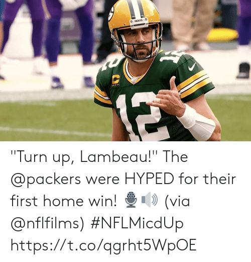 "Turn up: PACKERS  12 ""Turn up, Lambeau!""  The @packers were HYPED for their first home win! 🎙🔊  (via @nflfilms) #NFLMicdUp https://t.co/qgrht5WpOE"