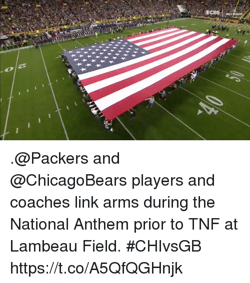 Memes, National Anthem, and Link: .@Packers and @ChicagoBears players and coaches link arms during the National Anthem prior to TNF at Lambeau Field. #CHIvsGB https://t.co/A5QfQGHnjk