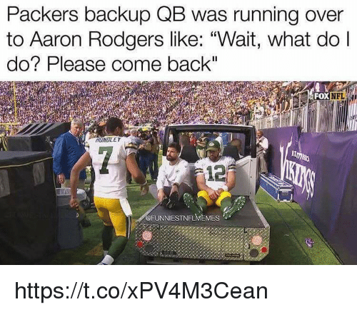 """Aaron Rodgers, Memes, and Packers: Packers backup QB was running over  to Aaron Rodgers like: """"Wait, what do l  do? Please come back  FOX  HUNOLE  12  @FUNNIESTNFLMEMES https://t.co/xPV4M3Cean"""