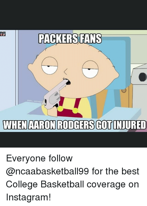 College basketball: PACKERS FANS  BNFL MEMES  WHEN AARON RODGERSGOTINJURED Everyone follow @ncaabasketball99 for the best College Basketball coverage on Instagram!