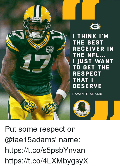 receiver: PACKERS  .  I THINK I'M  THE BEST  RECEIVER IN  THE NFL.  I JUST WANT  TO GET THE  RESPECT  THAT  DESERVE  DAVANTE ADAMS Put some respect on @tae15adams' name: https://t.co/s5psbYnvan https://t.co/4LXMbygsyX