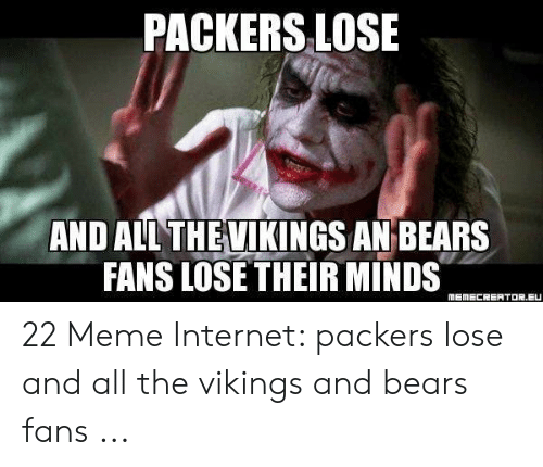Packers Lose: PACKERS LOSE  AND ALL THEVIKINGS AN BEARS  FANS LOSE THEIR MINDS  MEMECRERTOR.EU 22 Meme Internet: packers lose and all the vikings and bears fans ...