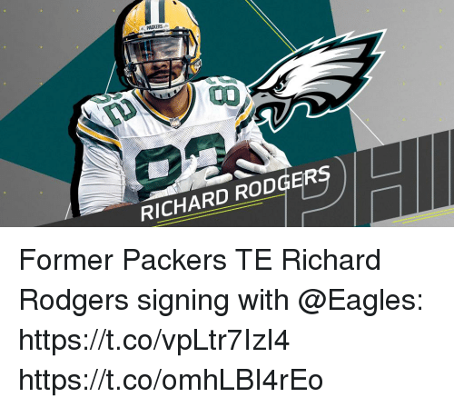 Philadelphia Eagles, Memes, and Richard Rodgers: PACKERS  RICHARD RODGERS Former Packers TE Richard Rodgers signing with @Eagles: https://t.co/vpLtr7IzI4 https://t.co/omhLBI4rEo