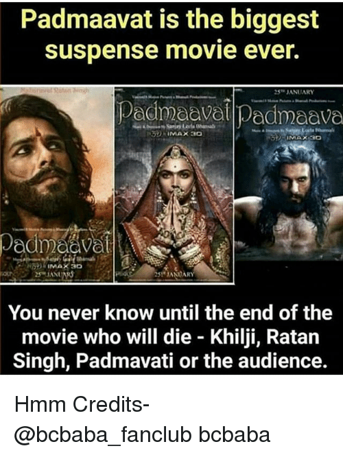 suspense: Padmaavat is the biggest  Suspense movie ever.  JANUARY  Pedmeavel Pecmaave  JANDARY  You never know until the end of the  movie who will die - Khilji, Ratan  Singh, Padmavati or the audience. Hmm Credits- @bcbaba_fanclub bcbaba