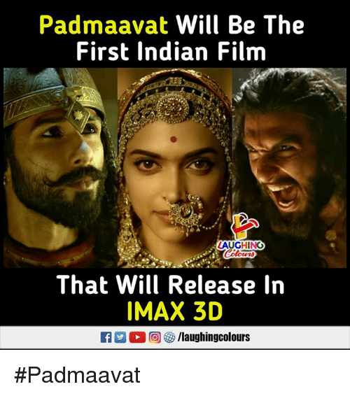 Imax, Indian, and Film: Padmaavat Will Be The  First Indian Film  1.  AUGHING  That Will Release In  IMAX 3D  M。回參/laughingcolours #Padmaavat