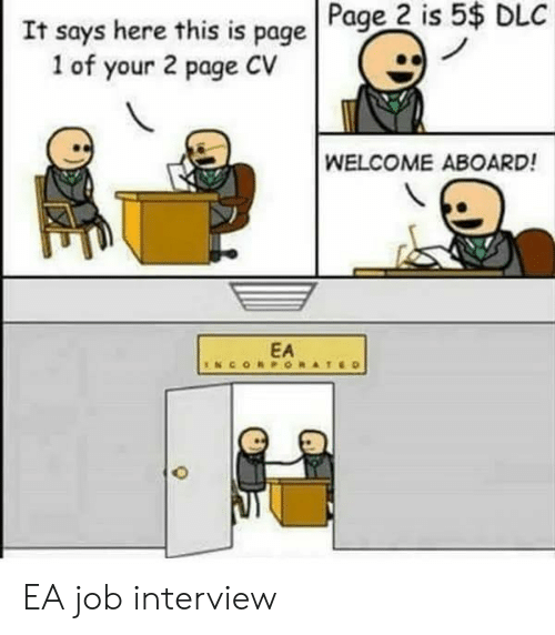 It Says Here: Page 2 is 5$ DLC  It says here this is page  1 of your 2 page CV  WELCOME ABOARD!  EA EA job interview