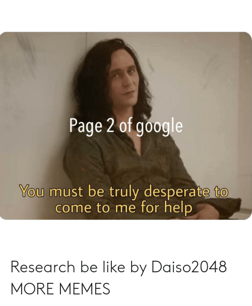 Desperate: Page 2 of google  You must be truly desperate to  come to me for help Research be like by Daiso2048 MORE MEMES