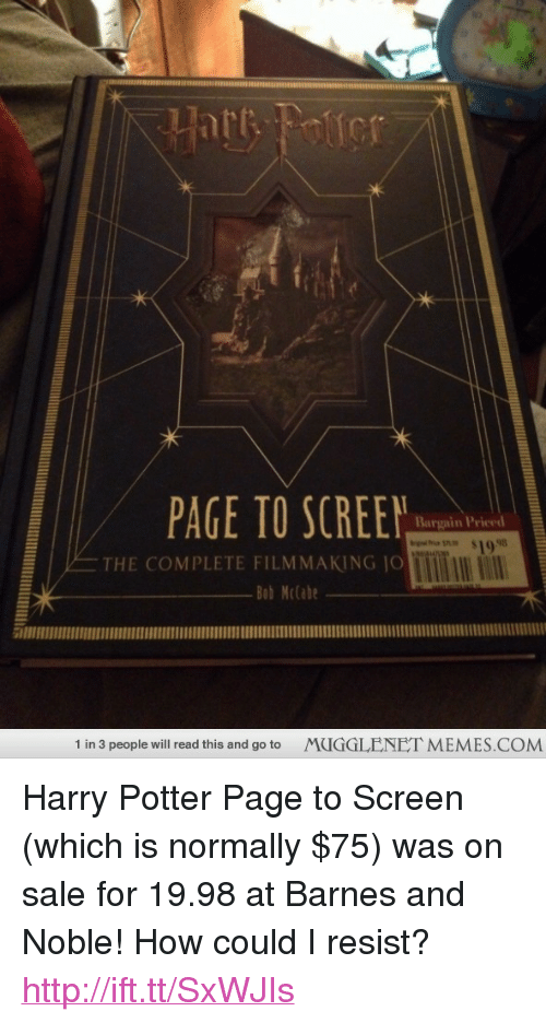 """Filmmaking: PAGE TO SCREEN  Bargain Priced  THE COMPLETE FILMMAKING JO  Bob Mclabe  1 in 3 people will read this and go to  MUGGLENET MEMES.COM <p>Harry Potter Page to Screen (which is normally $75) was on sale for 19.98 at Barnes and Noble! How could I resist? <a href=""""http://ift.tt/SxWJIs"""">http://ift.tt/SxWJIs</a></p>"""