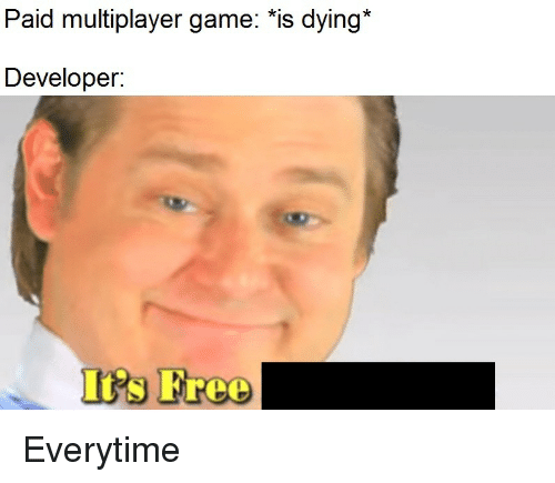 irs: Paid multiplayer game: *is dying*  Developer:  Irs Free Everytime