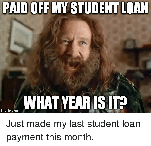 paid off my student loan what yearis itp imgflip com just 3585860 paid off my student loan what yearis itp imgflipcom just made my
