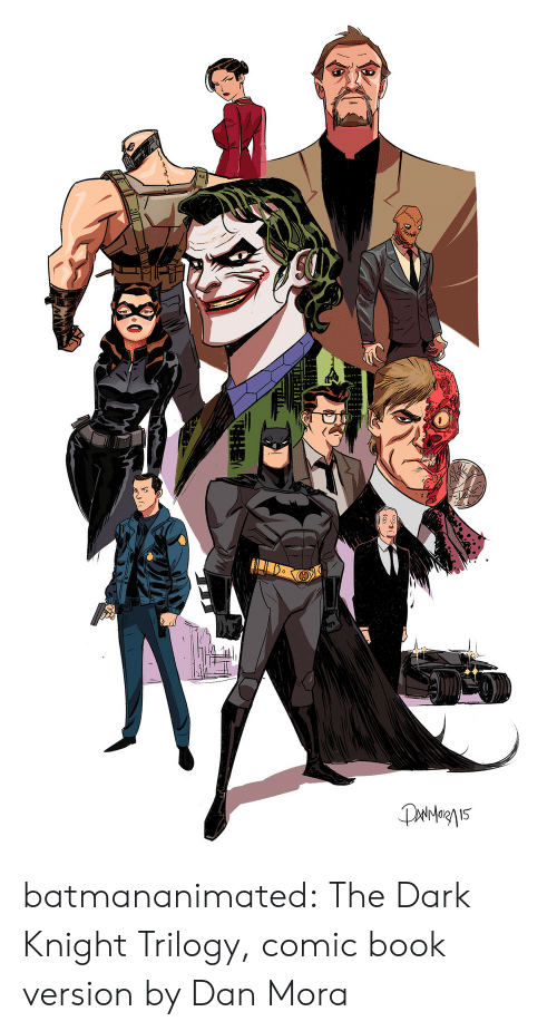 Comic-book: Paiergn15 batmananimated:  The Dark Knight Trilogy, comic book version by Dan Mora