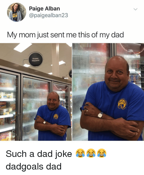 Dad, Frozen, and Memes: Paige Alban  @paigealban23  My mom just sent me this of my dad  Frozen  Hispanic  Al  LU Such a dad joke 😂😂😂 dadgoals dad