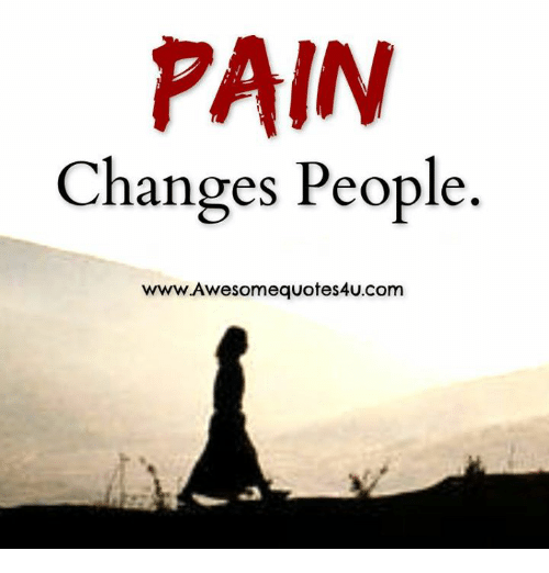 Pain Changes People Www Awesome Quotes 4ucom Meme On Ballmemescom