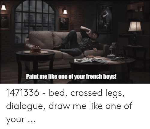 Paint Me Like A French Girl: Paint me like one of your french boys! 1471336 - bed, crossed legs, dialogue, draw me like one of your ...