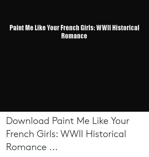 Paint Me Like A French Girl: Paint Me Like Your French Girls: WWII Historical  Romance Download Paint Me Like Your French Girls: WWII Historical Romance ...