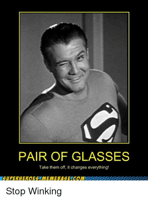 Glasses, Them, and Stop: PAIR OF GLASSES  Take them off, it changes everything! <p>Stop Winking</p>