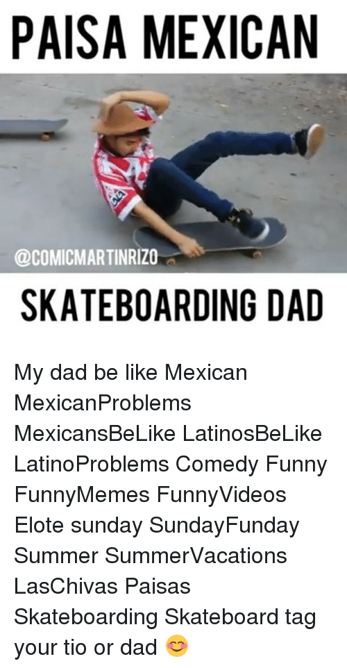 paisa mexican comicmartinrizo skateboarding dad my dad be like mexican 22825840 🔥 25 best memes about mexican, be like, and funny mexican, be