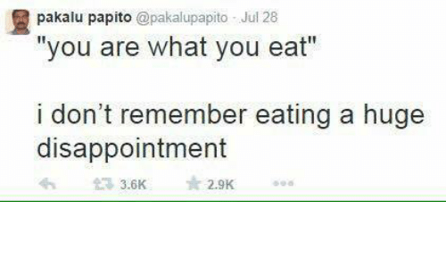 """Dank Memes, Huge, and Remember: pakalu papito @pakalupapito Jul 28  """"you are what you eat""""  i don't remember eating a huge  disappointment  eh 3.6K  2.9K"""