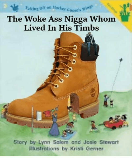 timbs: Paking Off un Mocher Goove's w  The Woke Ass Nigga Whom  Lived In His Timbs  71  Story by Lynn Salem and Josie Stewart  illustrations by Kristi Gerner