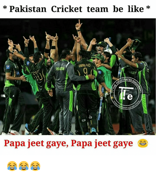 jeet: * Pakistan Cricket team be like*  IMMAD  USTRATEO  Papa jeet gaye, Papa jeet gaye 😂😂😂