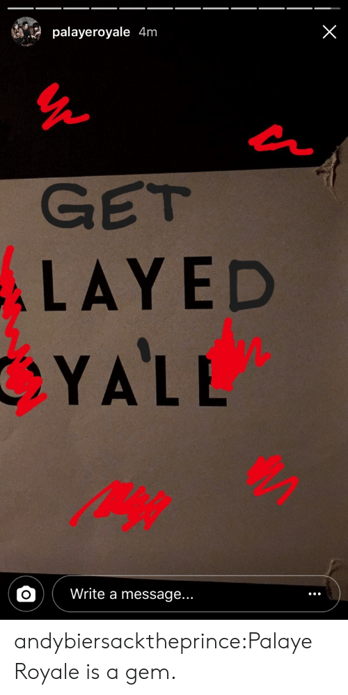layed: palayeroyale 4m  GET  LAYED  YALL  Write a message. andybiersacktheprince:Palaye Royale is a gem.