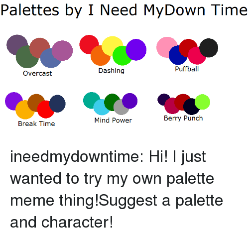 Meme, Target, and Tumblr: Palettes by I Need MyDown Time  Dashing  Puffball  Overcast  Mind Power  Berry Punch  Break Time ineedmydowntime:  Hi! I just wanted to try my own palette meme thing!Suggest a palette and character!