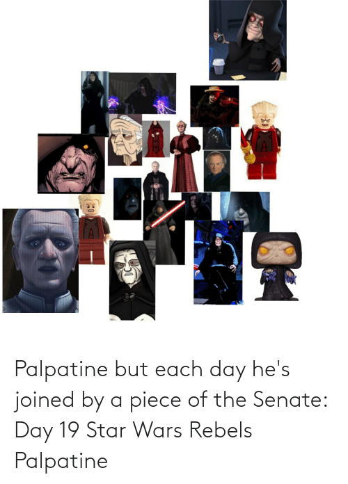 Star Wars: Palpatine but each day he's joined by a piece of the Senate: Day 19 Star Wars Rebels Palpatine