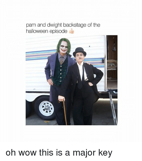 Halloween, Memes, and Wow: pam and dwight backstage of the  halloween episode oh wow this is a major key