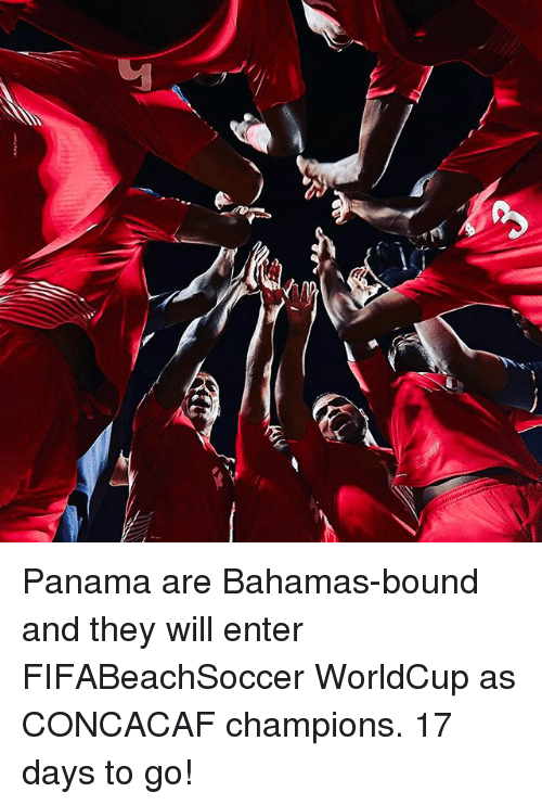 Memes, Bahamas, and Panama: Panama are Bahamas-bound and they will enter FIFABeachSoccer WorldCup as CONCACAF champions. 17 days to go!