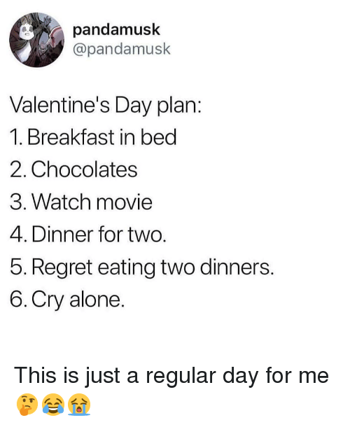 Breakfast In Bed: pandamusk  @pandamusk  Valentine's Day plan:  1. Breakfast in bed  2. Chocolates  3. Watch movie  4. Dinner for two.  5. Regret eating two dinners.  6.Cry alone. This is just a regular day for me 🤔😂😭