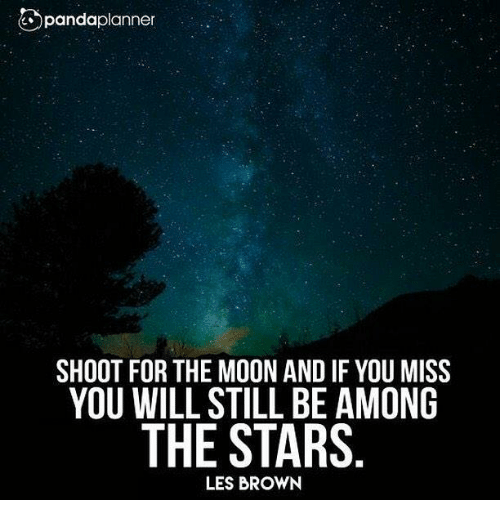 les brown: pandaplanner  SHOOT FOR THE MOON ANDIF YOU MISS  YOU WILL STILL BE AMONG  THE STARS  LES BROWN