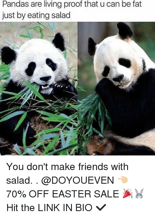 Eating Salad: Pandas are living proof that u can be fat  just by eating salad You don't make friends with salad. . @DOYOUEVEN 👈🏼 70% OFF EASTER SALE 🎉🐰Hit the LINK IN BIO ✔️