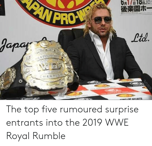 Wwe Royal: PANPRO-W  6AT/a188  後楽園ホー  Ltd.  Japar  CHANPIEN The top five rumoured surprise entrants into the 2019 WWE Royal Rumble