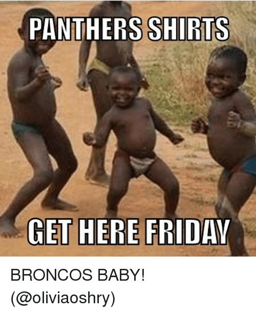Friday, Funny, and Broncos: PANTHERS SHIRTS  GET HERE FRIDAY BRONCOS BABY! (@oliviaoshry)