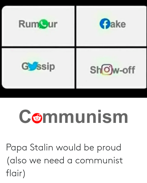stalin: Papa Stalin would be proud (also we need a communist flair)