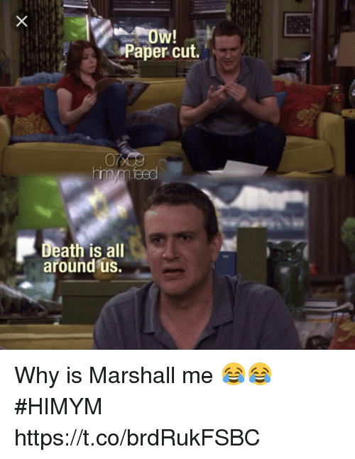 Memes, Death, and 🤖: Paper cut.  Death is all  around us. Why is Marshall me 😂😂 #HIMYM https://t.co/brdRukFSBC