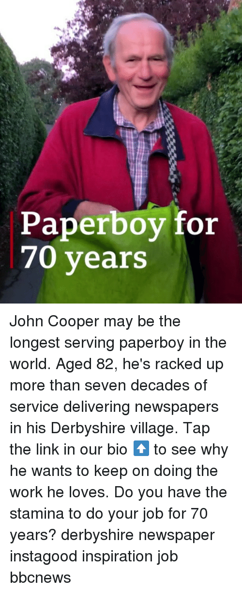 do your job: Paperboy for  70 years John Cooper may be the longest serving paperboy in the world. Aged 82, he's racked up more than seven decades of service delivering newspapers in his Derbyshire village. Tap the link in our bio ⬆️ to see why he wants to keep on doing the work he loves. Do you have the stamina to do your job for 70 years? derbyshire newspaper instagood inspiration job bbcnews