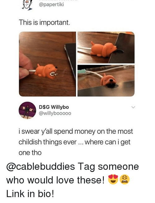 Funny, Love, and Memes: @papertiki  This is important.  D$G Willybo  @willybooooo  i swear y'all spend money on the most  childish things ever where can iget  one tho @cablebuddies Tag someone who would love these! 😍😩 Link in bio!