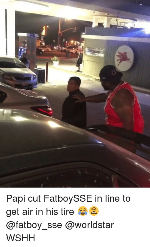 Memes, Worldstar, and Wshh: Papi cut FatboySSE in line to get air in his tire 😂😩 @fatboy_sse @worldstar WSHH