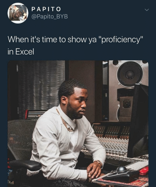 """Excel: PAPITO  @Papito_BYB  When it's time to show ya """"proficiency""""  in Excel"""
