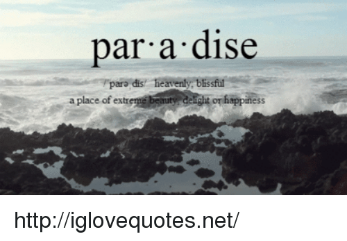 heavenly: par a dise  dis! heavenly, blissful  a place of ext http://iglovequotes.net/