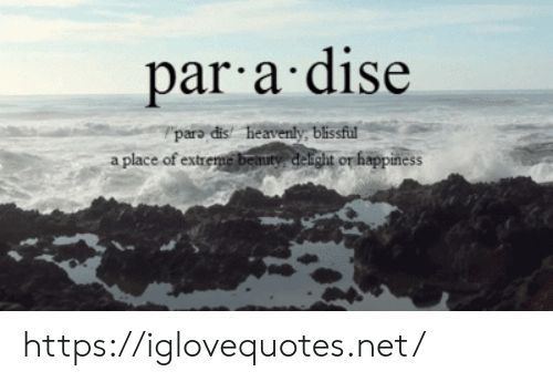 heavenly: par a dise  para dis heavenly. blissful  a place of extreme beauty delight or happiness https://iglovequotes.net/